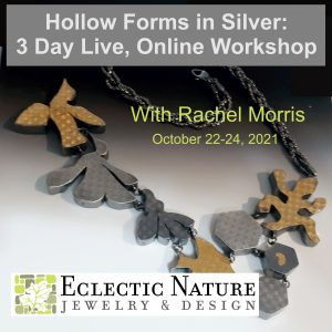 2021 - Hollow Forms in Silver (Live, Online Workshop)